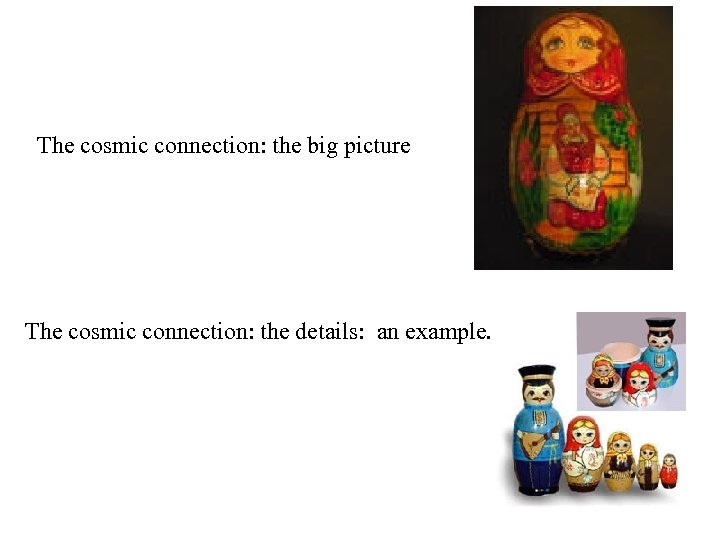 The cosmic connection: the big picture Russian doll The cosmic connection: the details: an
