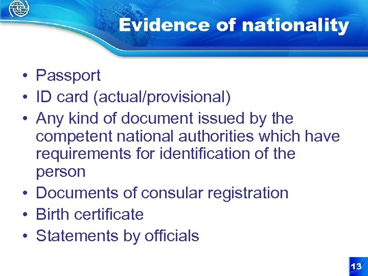 Evidence of nationality • Passport • ID card (actual/provisional) • Any kind of document