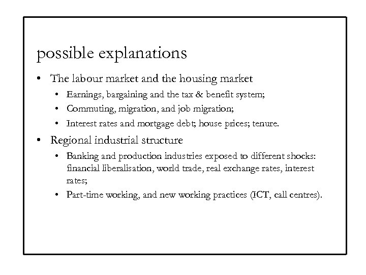 possible explanations • The labour market and the housing market • Earnings, bargaining and