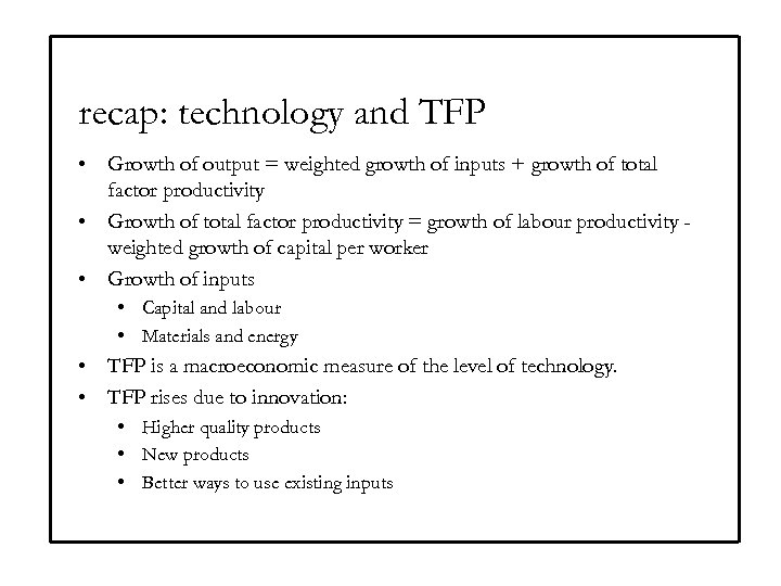 recap: technology and TFP • Growth of output = weighted growth of inputs +