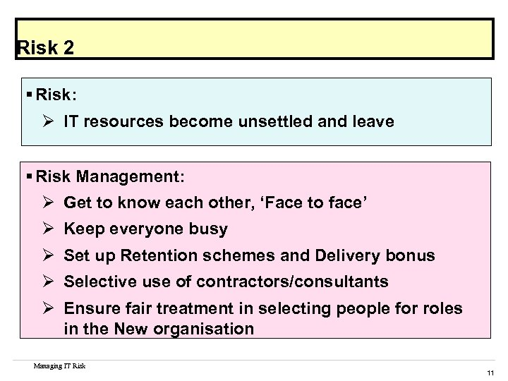 Risk 2 § Risk: Ø IT resources become unsettled and leave § Risk Management: