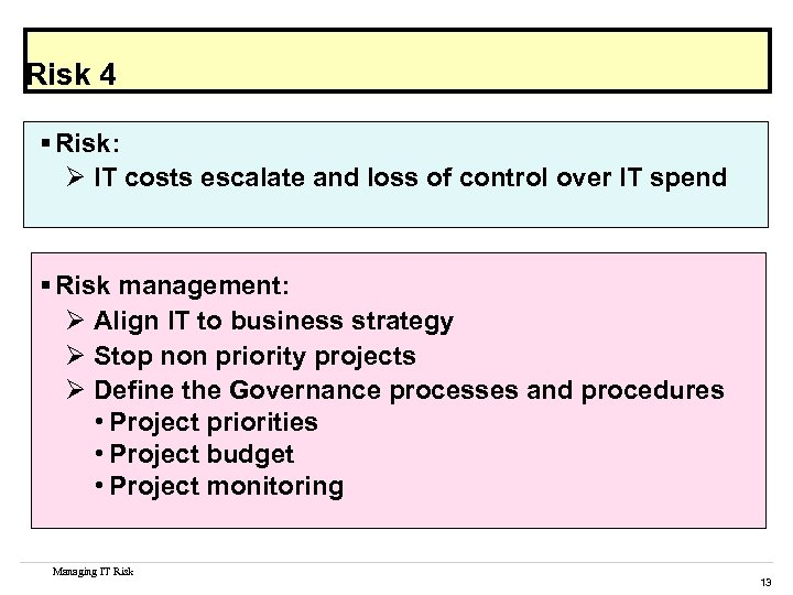 Risk 4 § Risk: Ø IT costs escalate and loss of control over IT
