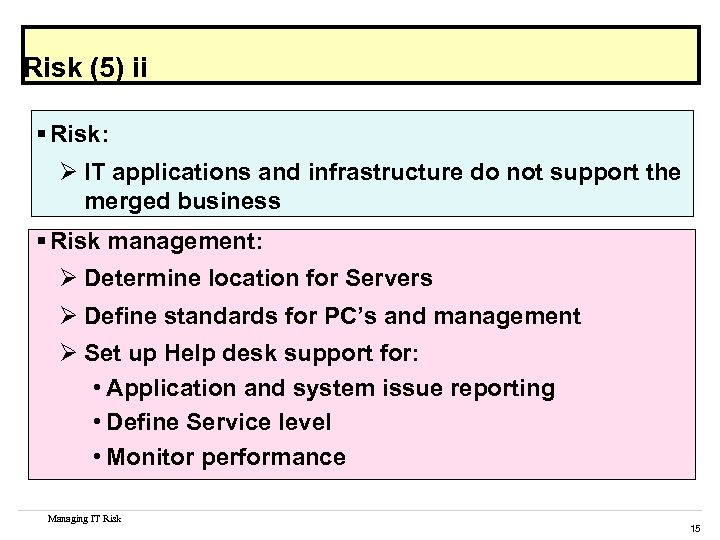 Risk (5) ii § Risk: Ø IT applications and infrastructure do not support the