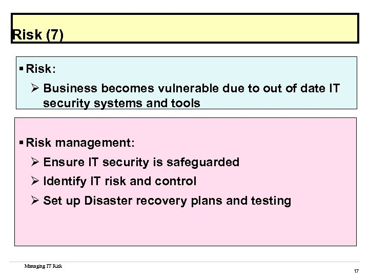 Risk (7) § Risk: Ø Business becomes vulnerable due to out of date IT