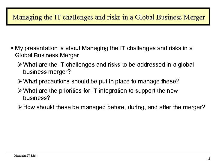 Managing the IT challenges and risks in a Global Business Merger § My presentation