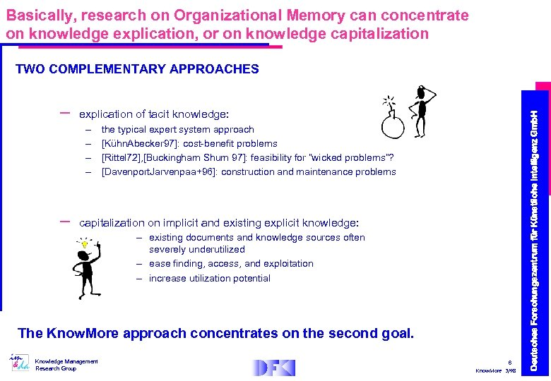 Basically, research on Organizational Memory can concentrate on knowledge explication, or on knowledge capitalization