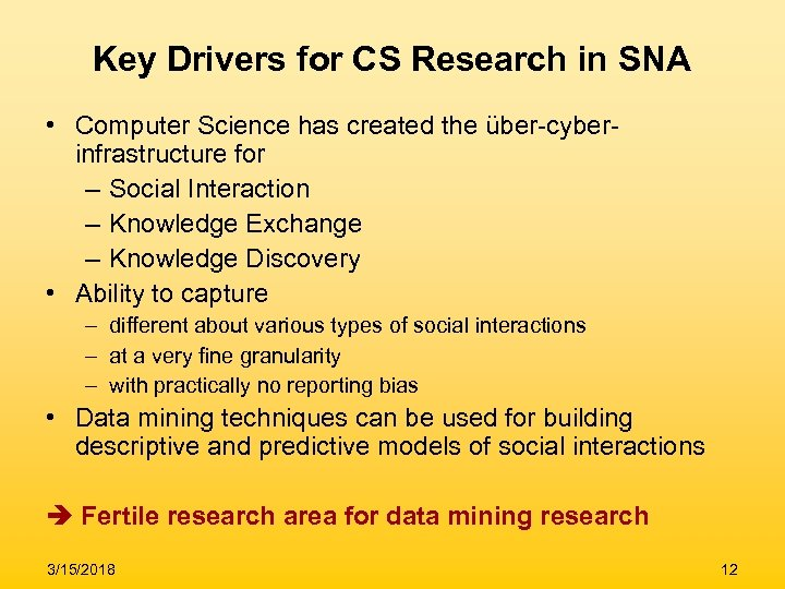 Key Drivers for CS Research in SNA • Computer Science has created the über-cyberinfrastructure