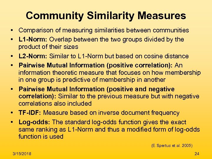 Community Similarity Measures • Comparison of measuring similarities between communities • L 1 -Norm: