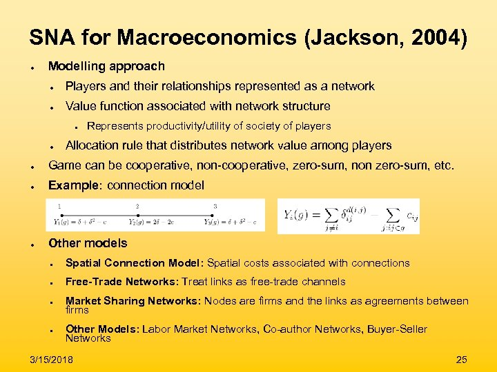 SNA for Macroeconomics (Jackson, 2004) ● Modelling approach ● Players and their relationships represented