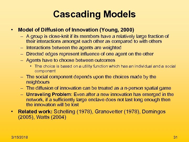 Cascading Models • Model of Diffusion of Innovation (Young, 2000) – A group is