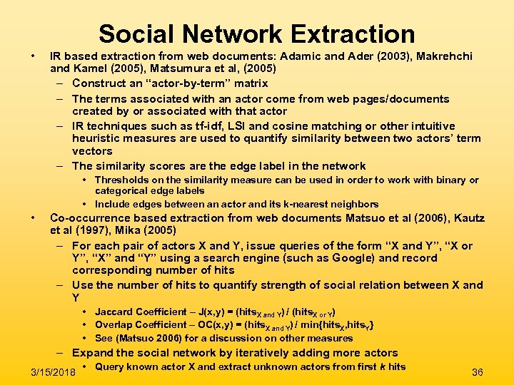 Social Network Extraction • IR based extraction from web documents: Adamic and Ader (2003),