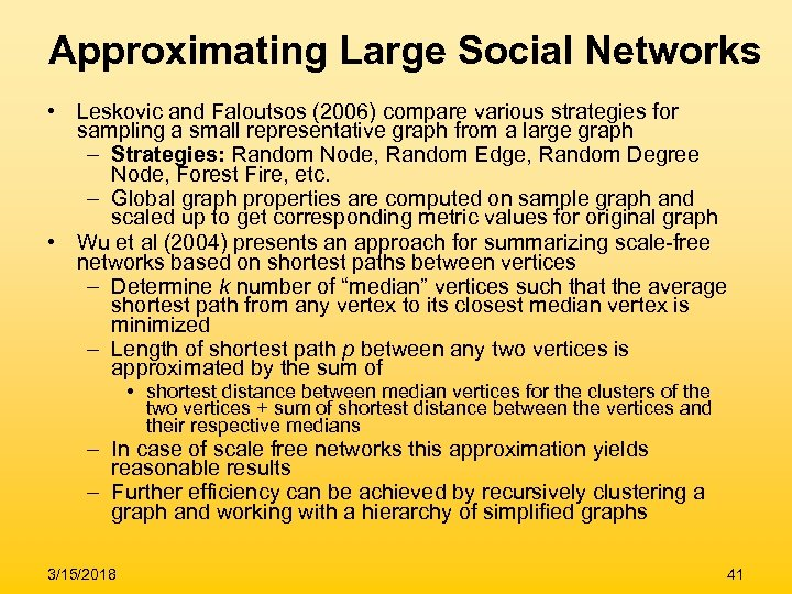 Approximating Large Social Networks • Leskovic and Faloutsos (2006) compare various strategies for sampling