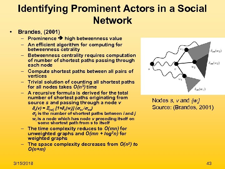 Identifying Prominent Actors in a Social Network • Brandes, (2001) – Prominence high betweenness