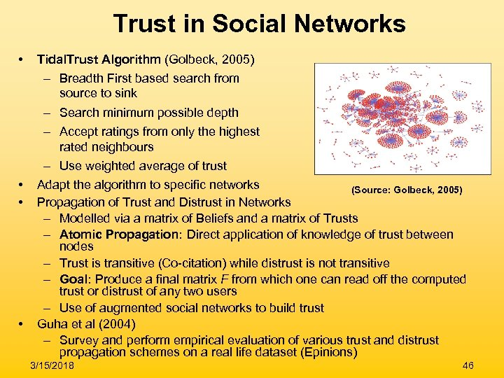 Trust in Social Networks • • Tidal. Trust Algorithm (Golbeck, 2005) – Breadth First