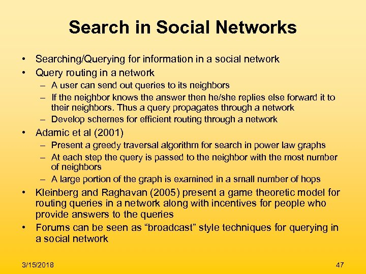 Search in Social Networks • Searching/Querying for information in a social network • Query