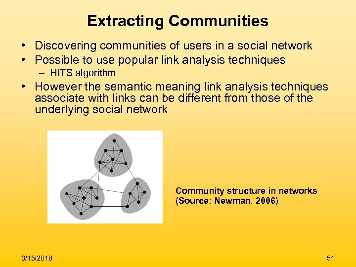 Extracting Communities • Discovering communities of users in a social network • Possible to