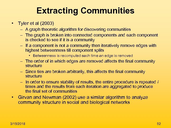 Extracting Communities • Tyler et al (2003) – A graph theoretic algorithm for discovering