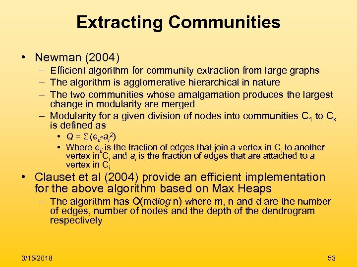 Extracting Communities • Newman (2004) – Efficient algorithm for community extraction from large graphs