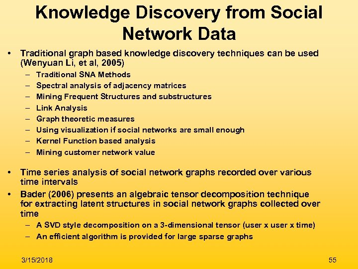 Knowledge Discovery from Social Network Data • Traditional graph based knowledge discovery techniques can