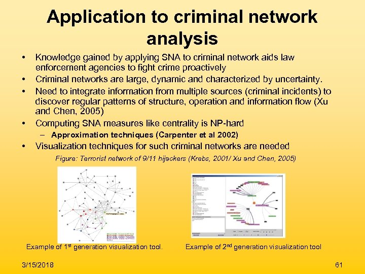 Application to criminal network analysis • • Knowledge gained by applying SNA to criminal
