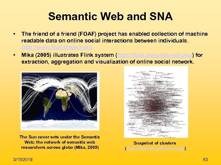 Semantic Web and SNA • • The friend of a friend (FOAF) project has