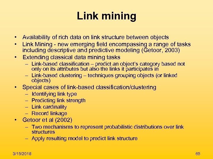 Link mining • Availability of rich data on link structure between objects • Link
