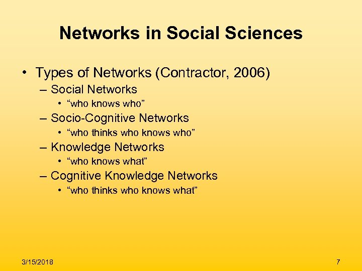 Networks in Social Sciences • Types of Networks (Contractor, 2006) – Social Networks •