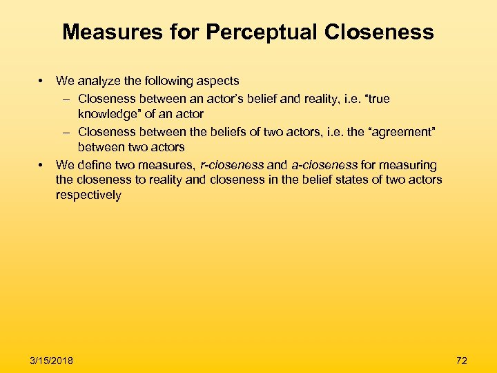 Measures for Perceptual Closeness • • We analyze the following aspects – Closeness between