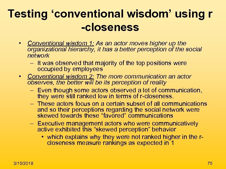 Testing 'conventional wisdom' using r -closeness • Conventional wisdom 1: As an actor moves