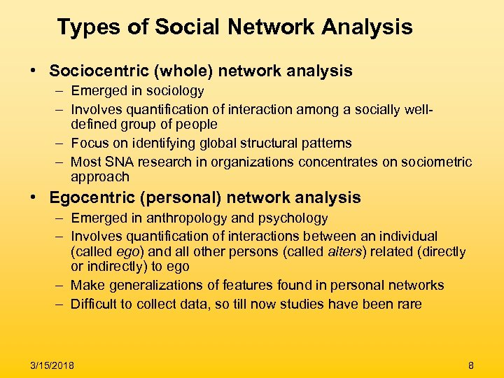 Types of Social Network Analysis • Sociocentric (whole) network analysis – Emerged in sociology