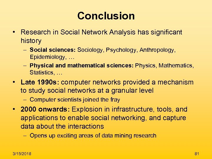 Conclusion • Research in Social Network Analysis has significant history – Social sciences: Sociology,