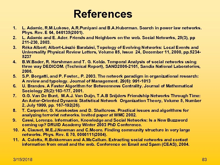 References 1. L. Adamic, R. M. Lukose, A. R. Puniyani and B. A. Huberman.