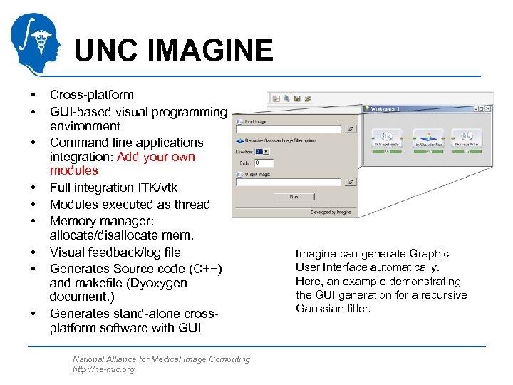 UNC IMAGINE • • • Cross-platform GUI-based visual programming environment Command line applications integration: