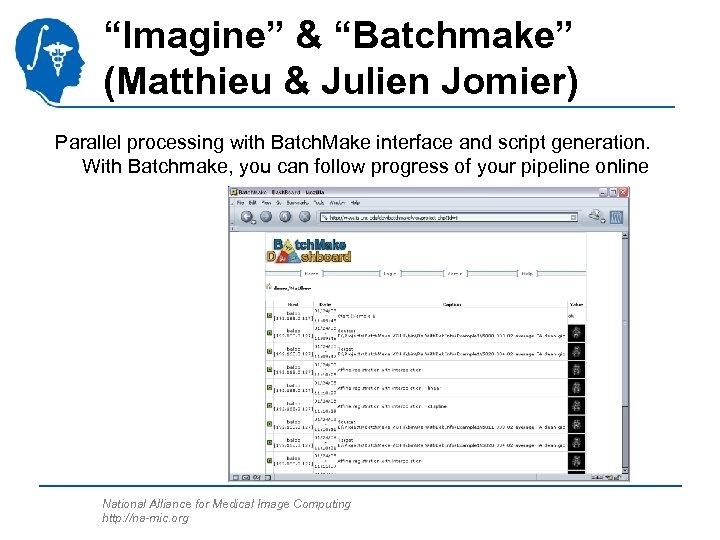 """Imagine"" & ""Batchmake"" (Matthieu & Julien Jomier) Parallel processing with Batch. Make interface and"