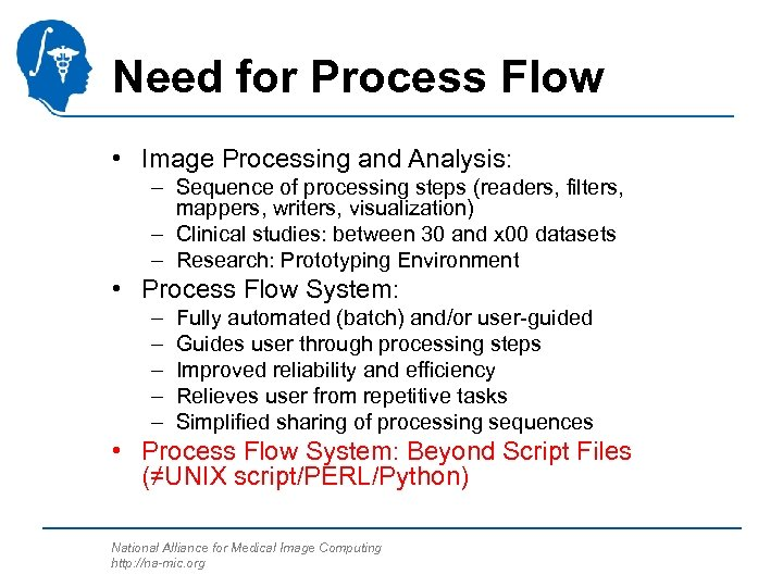 Need for Process Flow • Image Processing and Analysis: – Sequence of processing steps