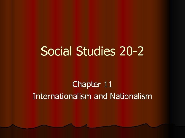 Social Studies 20 -2 Chapter 11 Internationalism and Nationalism