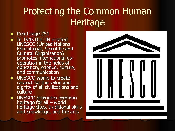 Protecting the Common Human Heritage Read page 251 In 1945 the UN created UNESCO
