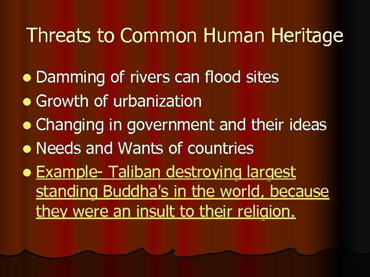 Threats to Common Human Heritage l Damming of rivers can flood sites l Growth