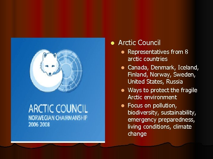 l Arctic Council l l Representatives from 8 arctic countries Canada, Denmark, Iceland, Finland,