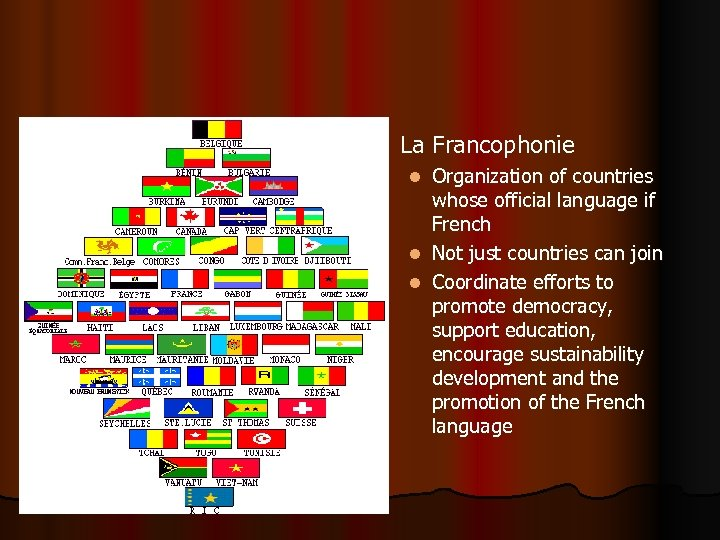 l La Francophonie Organization of countries whose official language if French l Not just