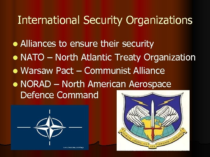 International Security Organizations l Alliances to ensure their security l NATO – North Atlantic