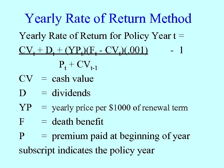 Yearly Rate of Return Method Yearly Rate of Return for Policy Year t =