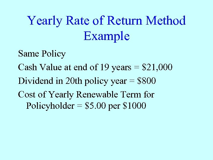 Yearly Rate of Return Method Example Same Policy Cash Value at end of 19