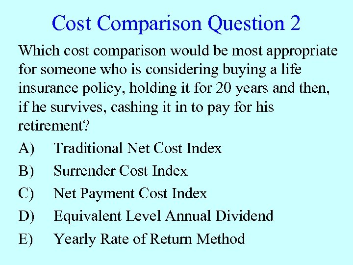 Cost Comparison Question 2 Which cost comparison would be most appropriate for someone who