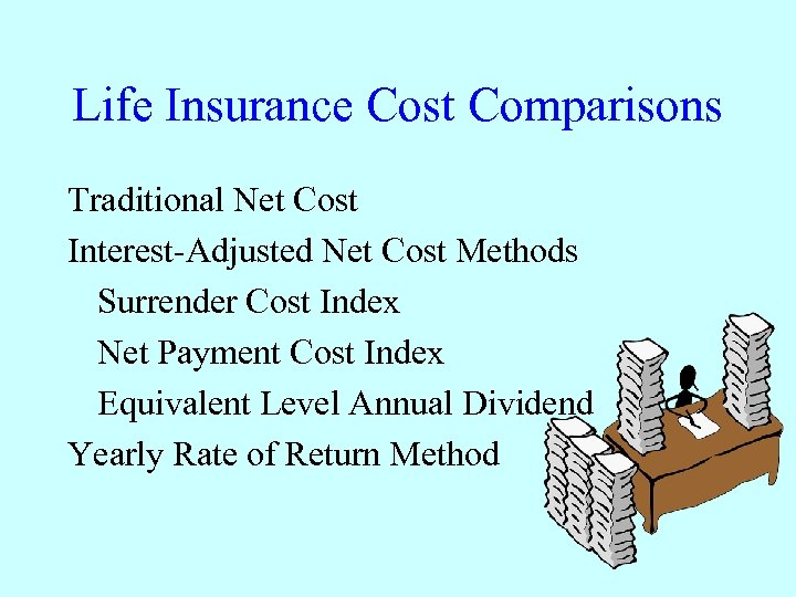 Life Insurance Cost Comparisons Traditional Net Cost Interest-Adjusted Net Cost Methods Surrender Cost Index