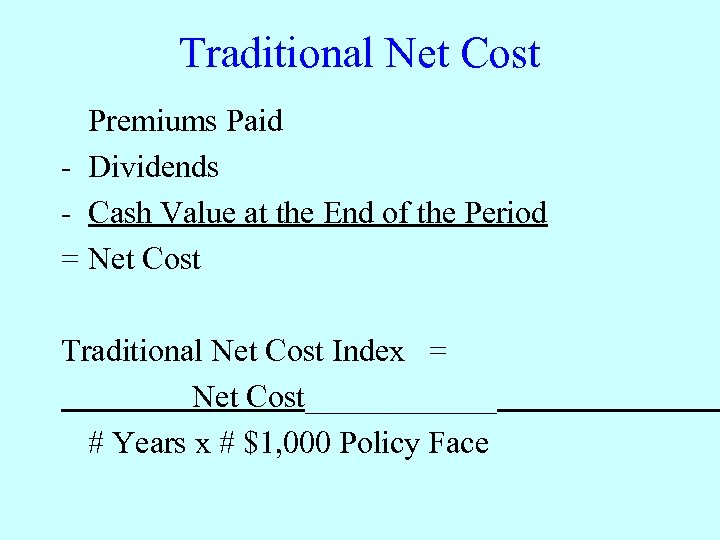 Traditional Net Cost Premiums Paid - Dividends - Cash Value at the End of