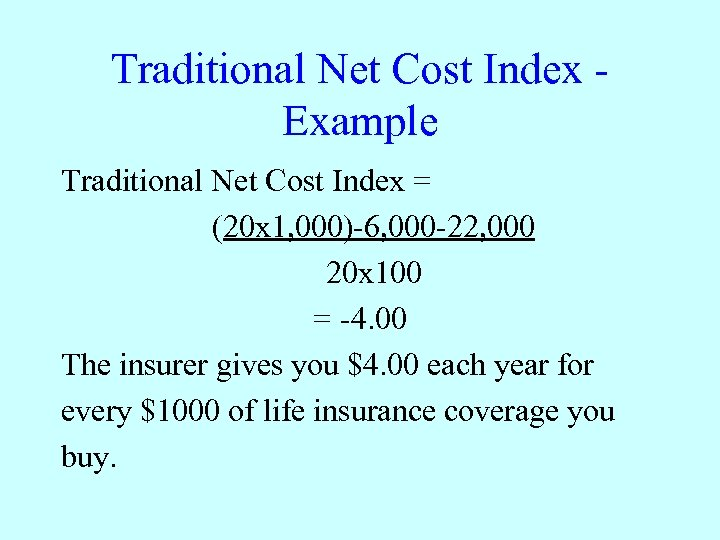 Traditional Net Cost Index Example Traditional Net Cost Index = (20 x 1, 000)-6,