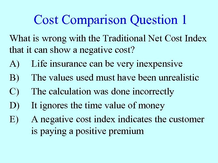 Cost Comparison Question 1 What is wrong with the Traditional Net Cost Index that
