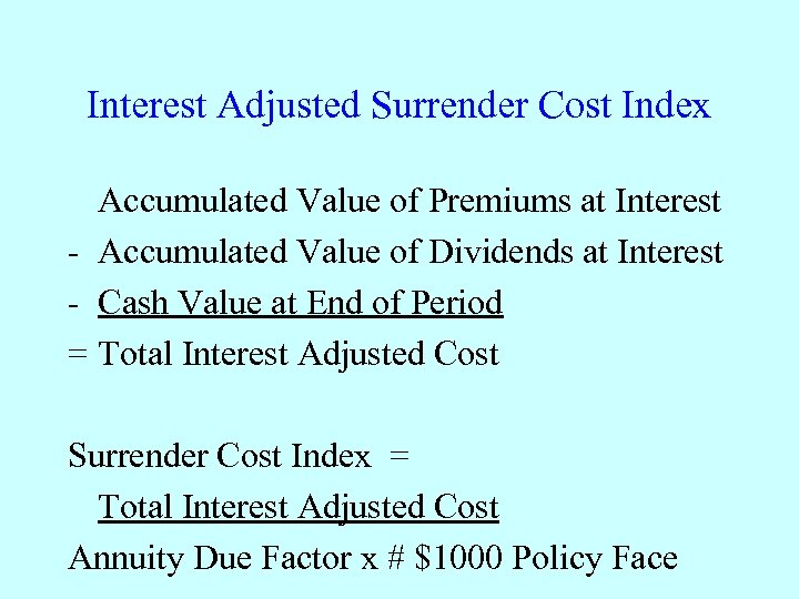 Interest Adjusted Surrender Cost Index Accumulated Value of Premiums at Interest - Accumulated Value
