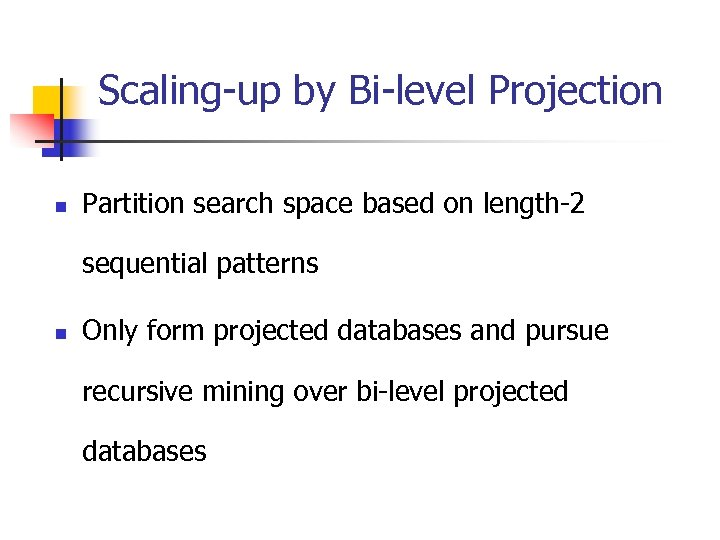 Scaling-up by Bi-level Projection n Partition search space based on length-2 sequential patterns n